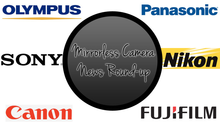 Mirrorless Camera News Round-Up: Full frame NEX, two new Fujis and more!