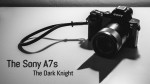 Shooting with the Dark Knight – First Impressions of the Sony A7s