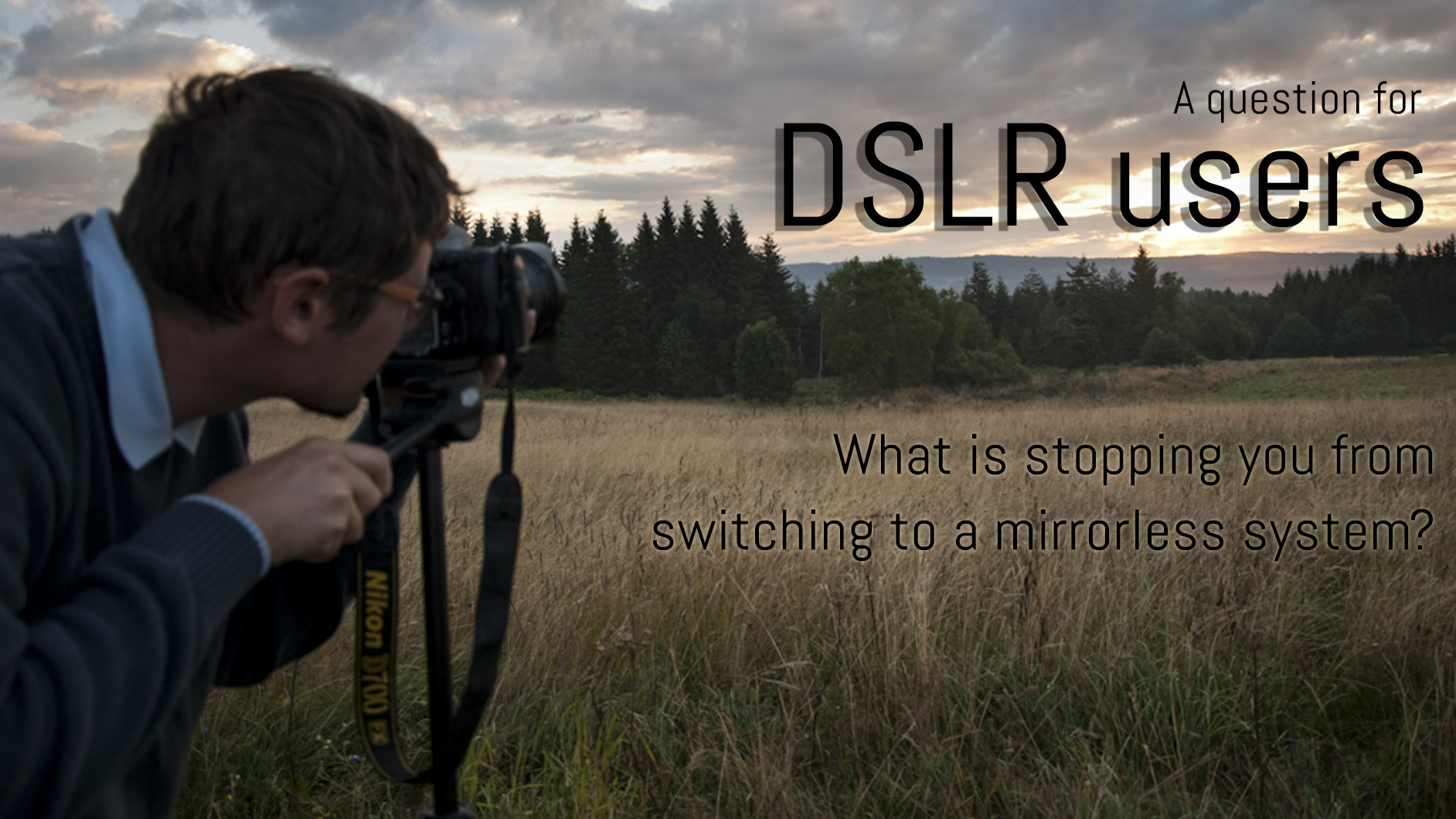 DSLR user switching over to a mirrorless camera