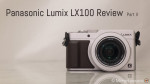 Panasonic Lumix LX100 Review Part II – Fast zoom, 4K video, 4K photo & more