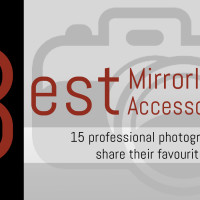 The Best Mirrorless Camera Accessories: 15 professional photographers share their favourite tools