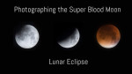 "Photographing the Super ""Blood"" Moon Lunar Eclipse with the Panasonic GX8"