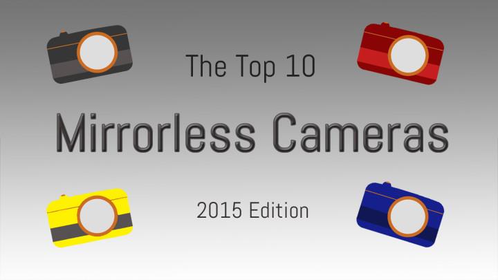 top 10 mirrorless cameras 2015