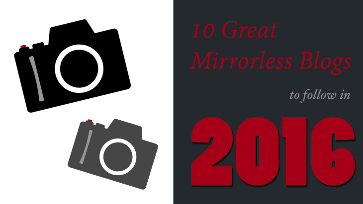 10 Mirrorless Camera Blogs You Should Follow in 2016