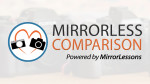 "MirrorLessons has expanded: introducing ""Mirrorless Comparison"""